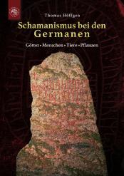 Thomas Höffgen - Schamanismus bei den Germanen. Götter, Menschen, Tiere, Pflanzen (2017)